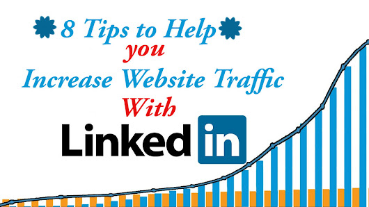8 Tips: How To Use LinkedIn To Drive Traffic To Your Website?