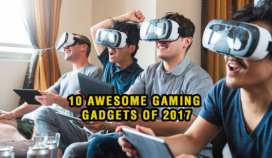 The Ultimate list of 10 AWESOME GAMING GADGETS 2017