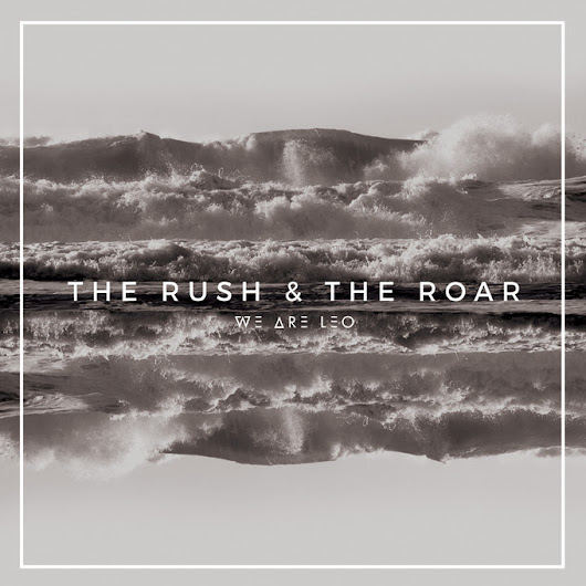 Album Review ~The Rush & The Roar by We Are Leo