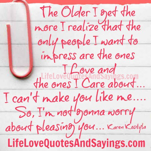The Older I Get The More I Realize That The Only People I Want To