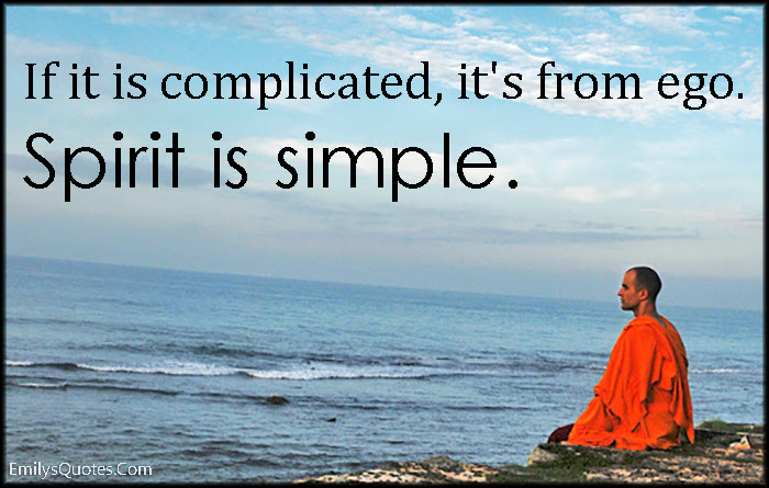 If It Is Complicated It S From Ego Spirit Is Simple Popular