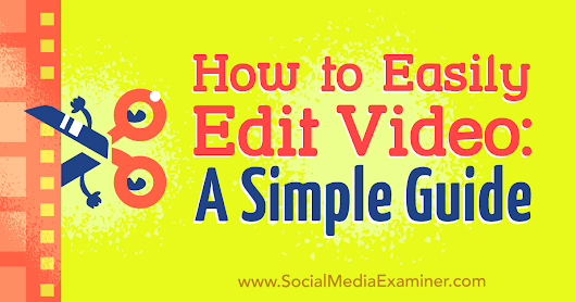How to Easily Edit Video: A Simple Guide : Social Media Examiner