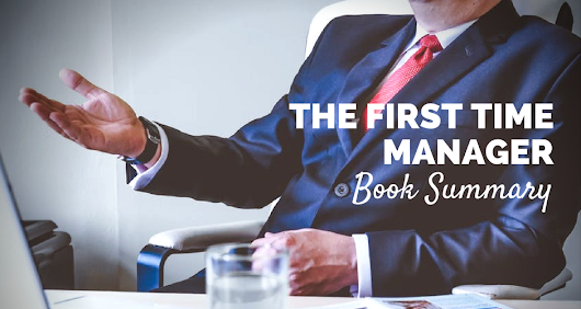 The First-Time Manager by L.B, G.M & G.T | Book Summary & PDF