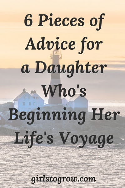 6 Pieces of Advice for a Daughter Who's Beginning Her Life's Voyage