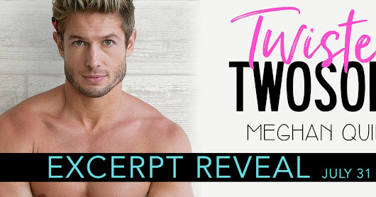 Excerpt Reveal ~ Twisted Twosome by Meghan Quinn