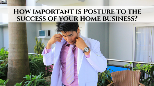 How important is Posture to the success of your home business? • My Lead System PRO - MyLeadSystemPRO