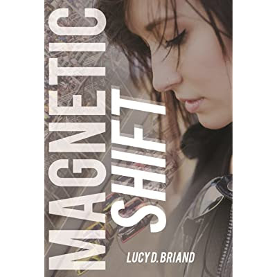 Magnetic Shift by Lucy D. Briand — Reviews, Discussion, Bookclubs, Lists