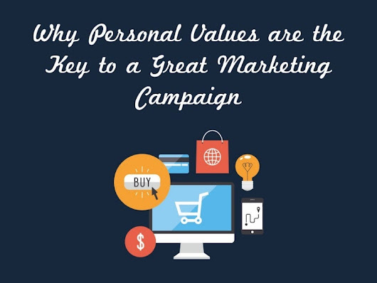 Why Personal Values are the Key to a Great Marketing Campaign