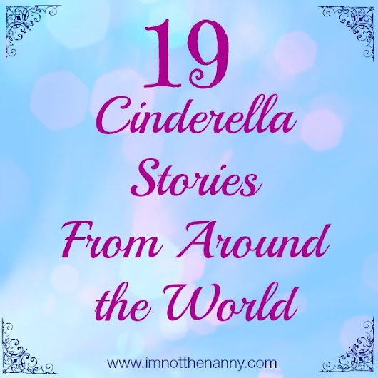 19 Cinderella Stories From Around the World - I'm Not the Nanny