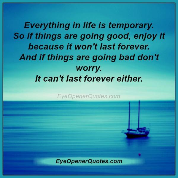 Everything In Life Is Temporary Eye Opener Quotes