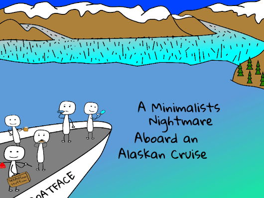 A Minimalists Nightmare Aboard an Alaskan Cruise - Sell All Your Stuff