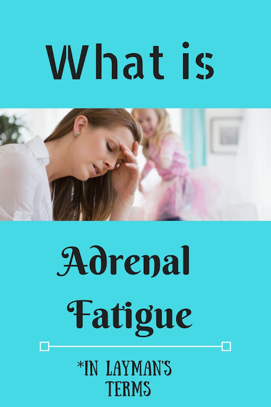 What is Adrenal Fatigue? (In Layman's Terms)