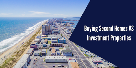 Buying Second Homes Vs. Investment Properties: What's the Difference?