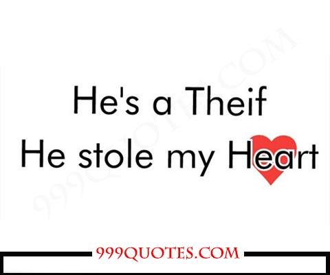 He Is A Thief He Stole My Heart 999quotescom