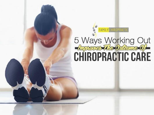 5 Ways Working Out Improves The Outcome Of Chiropractic Care