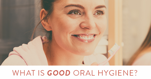 What Does Good Oral Hygiene Really Mean?
