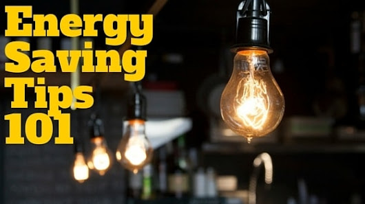 Energy Saving Tips 101 - Part 1