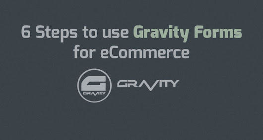 6 Steps to Use Gravity Forms for eCommerce - Sell with WP