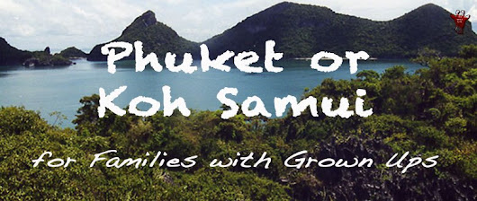 Phuket or Koh Samui for Families with Grown Ups | THE WILD LIFE