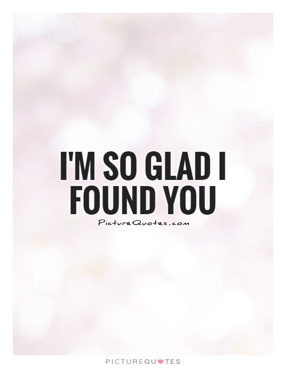 Im So Glad I Found You Picture Quotes