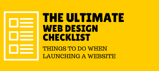 The Ultimate Web Design Checklist - Things to do when Launching a Website - The Hive