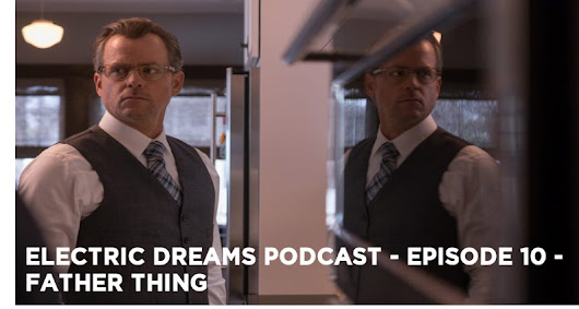 Electric Dreams Episode 10 Father Thing