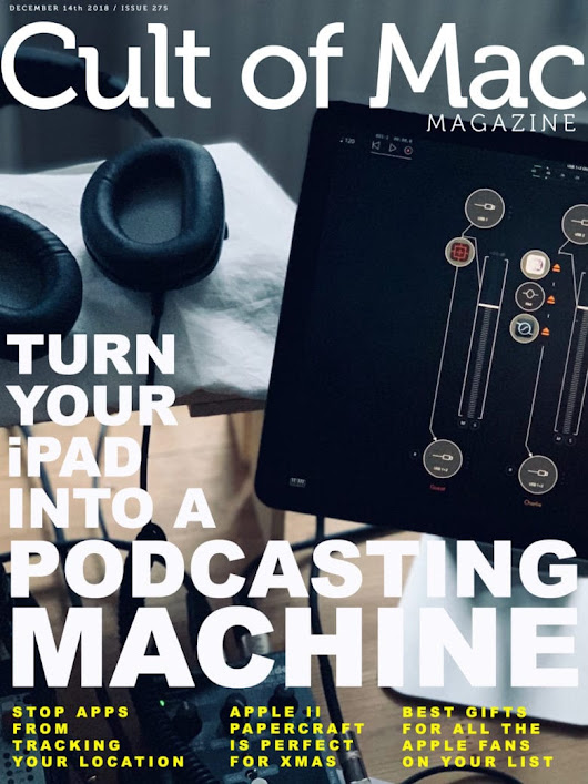 Turn your iPad into a podcasting machine | Cult of Mac Magazine No. 275