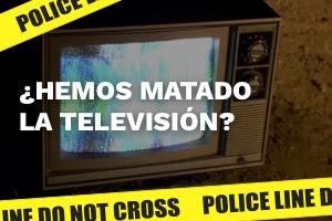 La tele ha muerto, larga vida a la tele