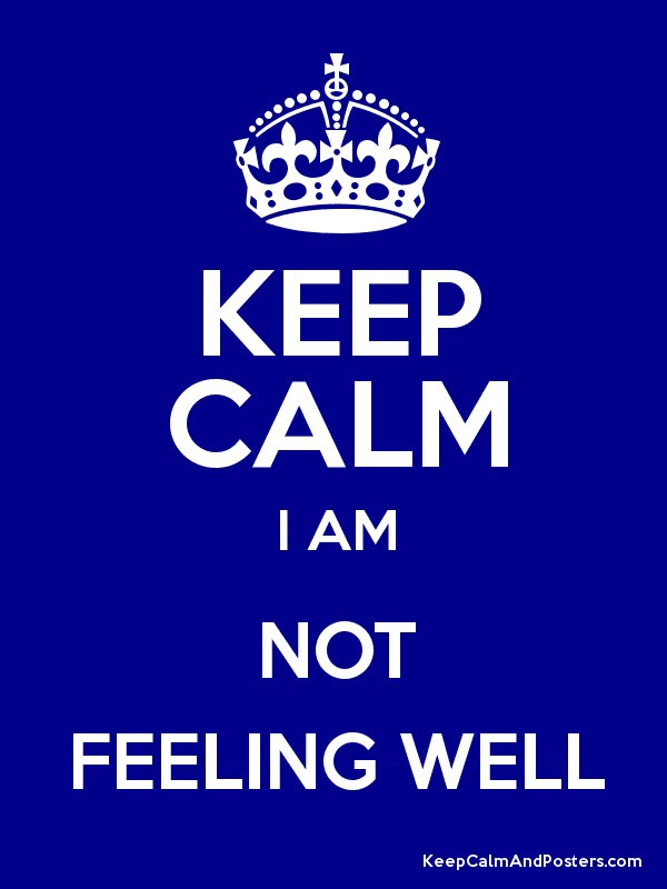 Keep Calm I Am Not Feeling Well Keep Calm And Posters Generator