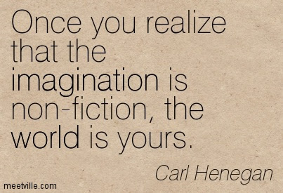 Once You Realize That The Imagination Is Non Fiction The World Is