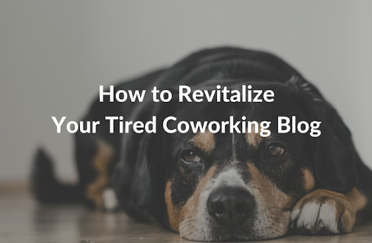 How to Revitalize Your Tired Coworking Blog