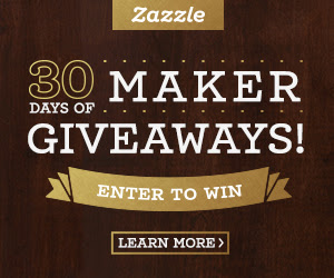 30 Days of Maker Giveaways on Zazzle - Learn more!
