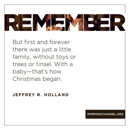 """A graphic of the Holy Family at the first Christmas, combined with a quote by Elder Jeffrey R. Holland: """"First and forever there was just a little family.… That's how Christmas began."""""""