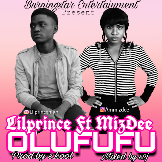 LIL PRINCE FT MIZ DEE-OLUFUFU(@LILPRINCEMAN) Uploaded by Burningstar1 at Your Listen