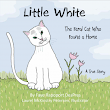 My New Children's Book Launches Today – LITTLE WHITE: THE FERAL CAT WHO FOUND A HOME