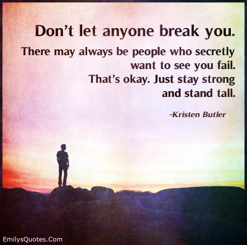 Dont Let Anyone Break You There May Always Be People Who Secretly
