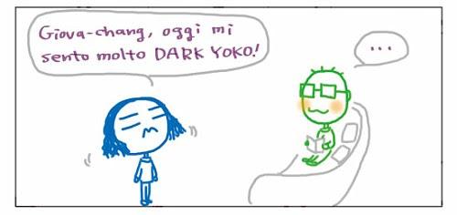 Giova-chang! Oggi mi sento molto DARK YOKO!