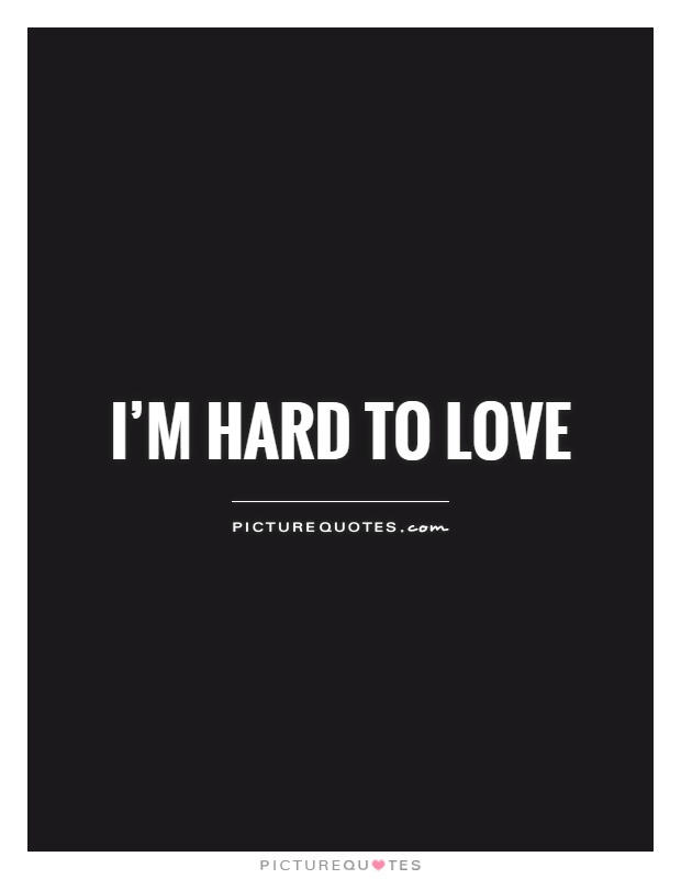 Im Hard To Love Picture Quotes
