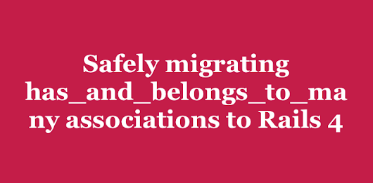 Safely migrating has_and_belongs_to_many associations to Rails 4