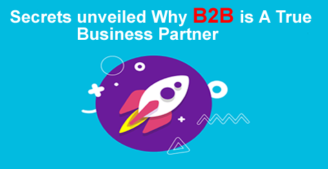 Secrets unveiled Why B2B is A True Business Partner?