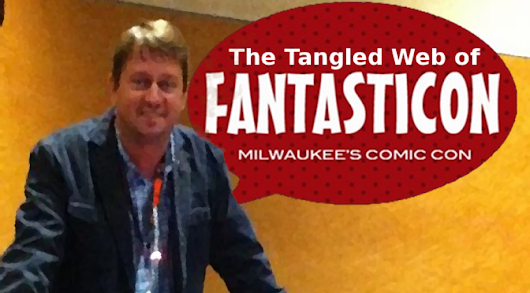 Fantasticon Milwaukee's Weird Web of Lies, Sketchy Tactics and Law Breaking | Nerd & Tie