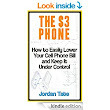 The $3 Phone: How to Easily Lower Your Cell Phone Bill and Keep It Under Control - Kindle edition by Jordan Tate. Crafts, Hobbies & Home Kindle eBooks @ Amazon.com.