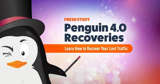Google Penguin 4.0 Recoveries - How These Sites Got a Huge Traffic Boost