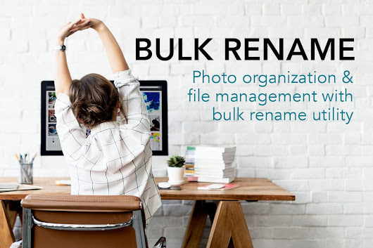 Bulk Rename Utility for Photo Organizing and File Management