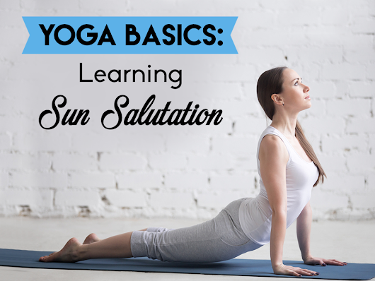 Yoga Basics: Learning Sun Salutation - Top Fitness Magazine