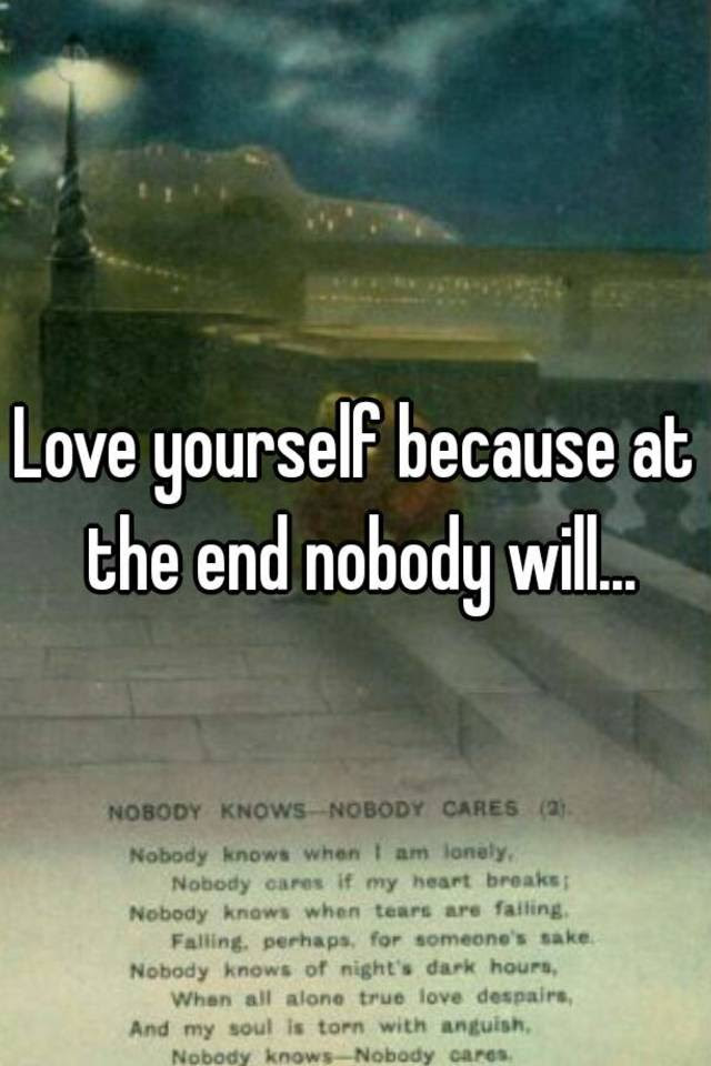 Love Yourself Because At The End Nobody Will