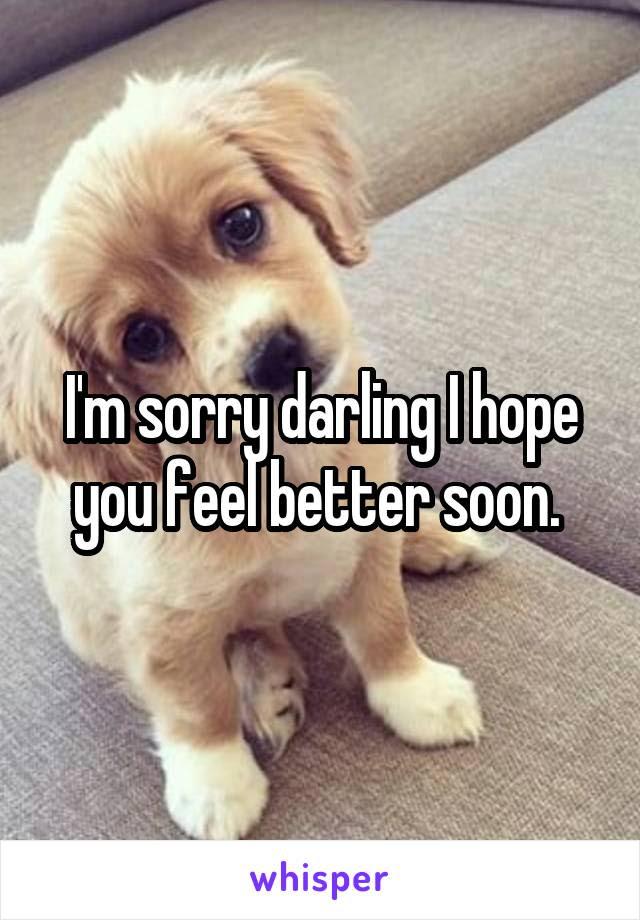 Im Sorry Darling I Hope You Feel Better Soon