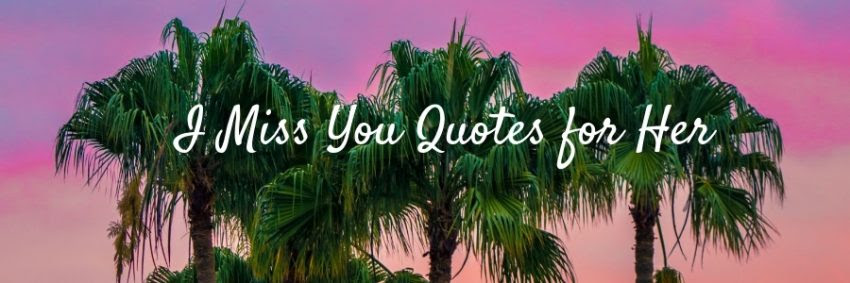 I Miss You Quotes For Her I Miss You Messages For Her Weds Kenya