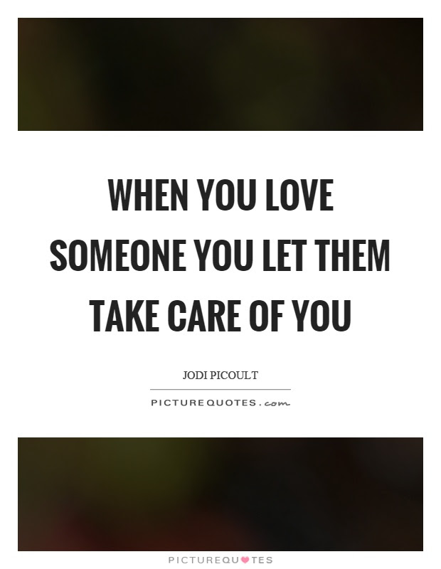 When You Love Someone You Let Them Take Care Of You Picture Quotes
