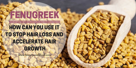 How to Use Fenugreek for Hair Loss, Hair Thinning and Hair Re-Growth - Beauty and Blush
